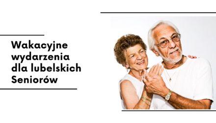 Wakacyjne wydarzenia dla lubelskich Seniorów